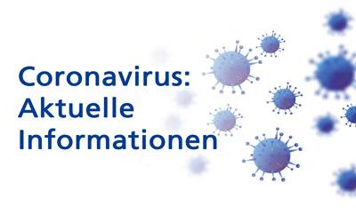 Coronavirus: Aktuelle Information für unser Kunden